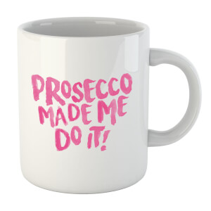 Prosecco Made Me Do It Mug