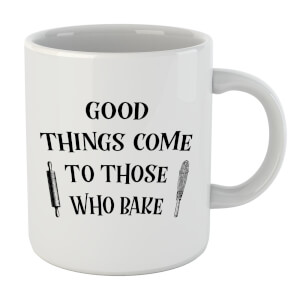 Good Things Come To Those Who Bake Mug