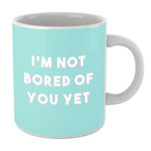 I'm Not Bored Of You Yet Mug