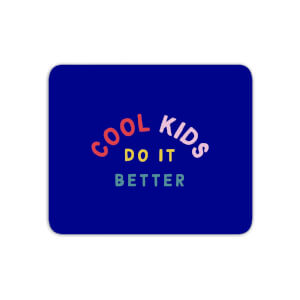 Cool Kids Do It Better Mouse Mat