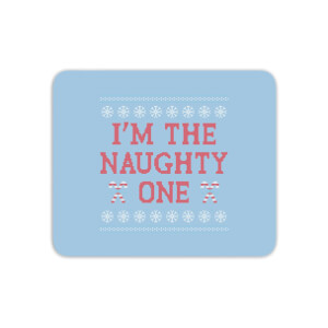 I'm The Naughty One Mouse Mat