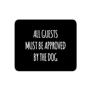 All Guests Must Be Approved By The Dog Mouse Mat