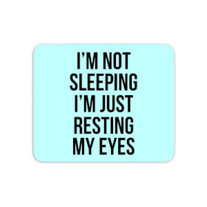 Im Not Sleeping Im Resting My Eyes Mouse Mat