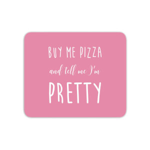 Buy Me Pizza And Tell Me Im Pretty Mouse Mat