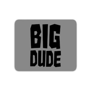 Big Dude Mouse Mat