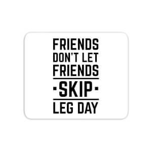 Friends Don't Let Friends Skip Leg Day Mouse Mat