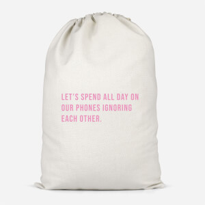 Let's Spend All Day On Our Phones Ignoring Each Other Cotton Storage Bag