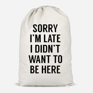 Sorry Im Late I Didnt Want To Be Here Cotton Storage Bag