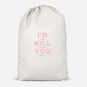 I'd Kill You Cotton Storage Bag