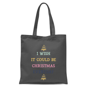 I Wish It Could Be Christmas Everyday Tote Bag - Grey
