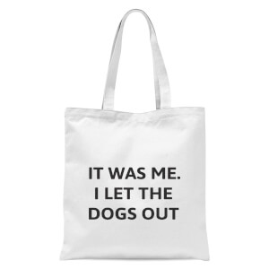 I Let The Dogs Out Tote Bag - White