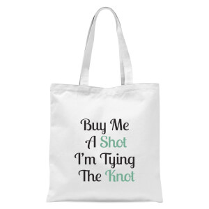 Buy Me A Shot I'm Tying The Knot Tote Bag - White