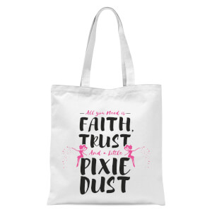 All You Need Is Faith And Pixie Dust Tote Bag - White