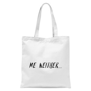 Me Neither Tote Bag - White