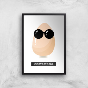 You're A Cool Egg Art Print