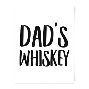 Dad's Whiskey Art Print