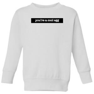 You're A Cool Egg Kids' Sweatshirt - White