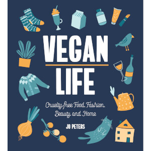 Vegan Life: Cruelty-Free Food, Fashion, Beauty and Home (Hardback)