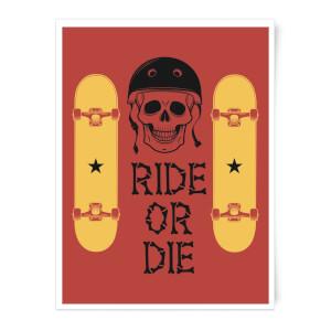 Ride Or Die Skateboard Art Print