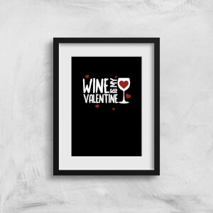 Wine Is My Valentine Art Print