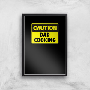 Caution Dad Cooking Art Print