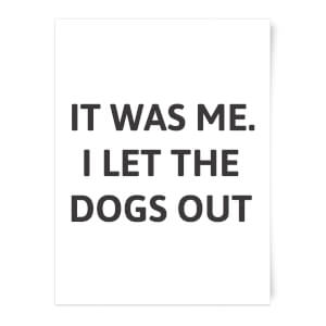 I Let The Dogs Out Art Print