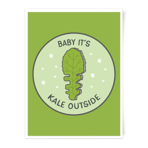 Baby It's Kale Outside Art Print