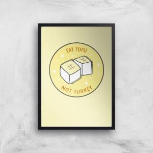 Eat Tofu Not Turkey Art Print
