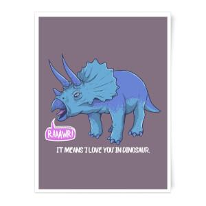 Rawr It Means I Love You In Dinosaur Art Print