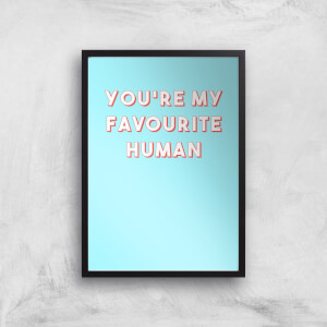 You're My Favourite Human Art Print