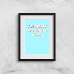 You're My Favourite Human Art Print