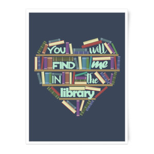 You Will Find Me In The Library Art Print