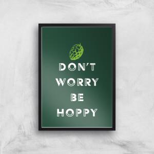 Don't Worry Be Hoppy Art Print