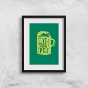 Eat, Drink And Be Irish Art Print