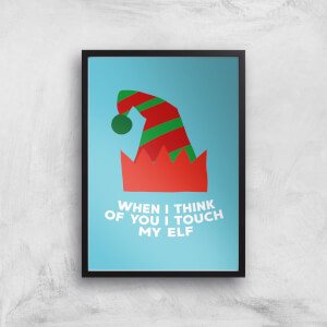When I Think Of You I Touch My Elf Art Print