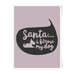 Santa I Blame The Dog Art Print