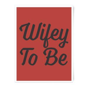 Wifey To Be Art Print