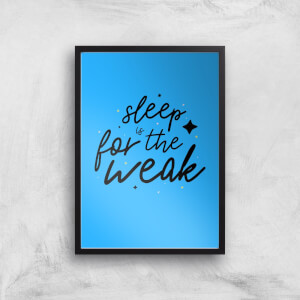 Sleep Is For The Weak Art Print