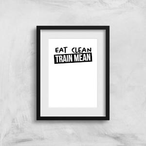 Eat Clean Train Mean Art Print