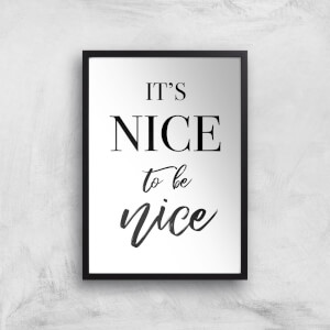It's Nice To Be Nice Art Print