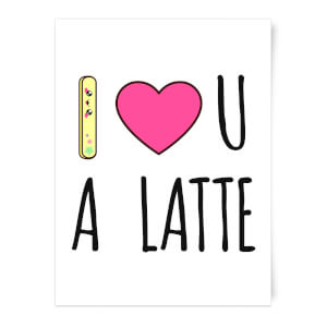 I Love U A Latte Art Print