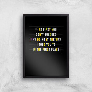 If At First You Don't Succeed Art Print