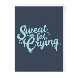 Sweat Is Just Fat Crying Art Print
