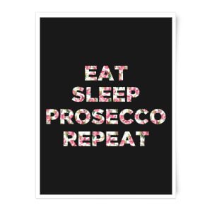 Eat Sleep Prosecco Repeat Art Print