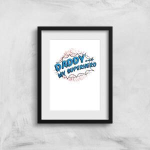 Daddy My Superhero Art Print