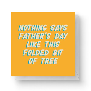 Nothing Says I Love You Like A Folded Bit Of Tree Square Greetings Card (14.8cm x 14.8cm)