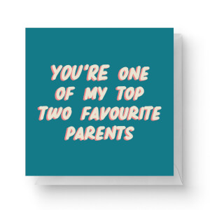 You're One Of My Top Two Favourite Parents Square Greetings Card (14.8cm x 14.8cm)