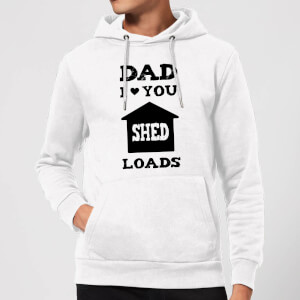 Dad I Love You Shed Loads Hoodie - White