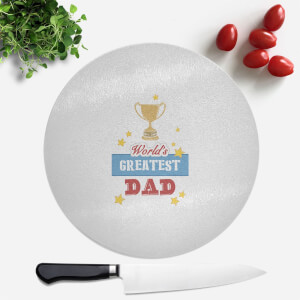 World's Greatest Dad With Trophy Round Chopping Board