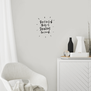 There's No Such Thing As Shining Too Much Wall Decal